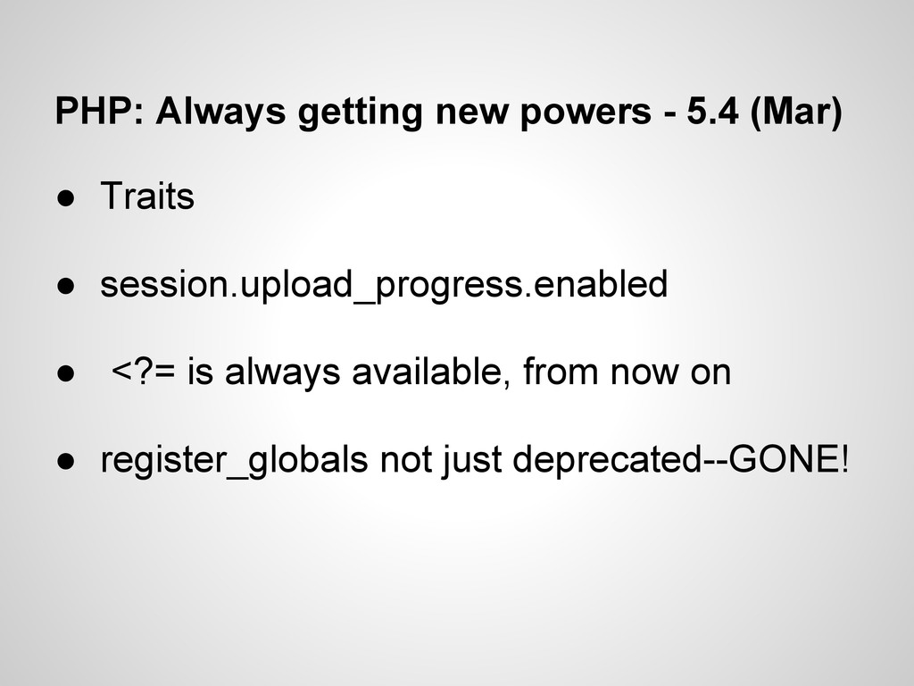 PHP: Always getting new powers - 5.4 (Mar) ● Tr...