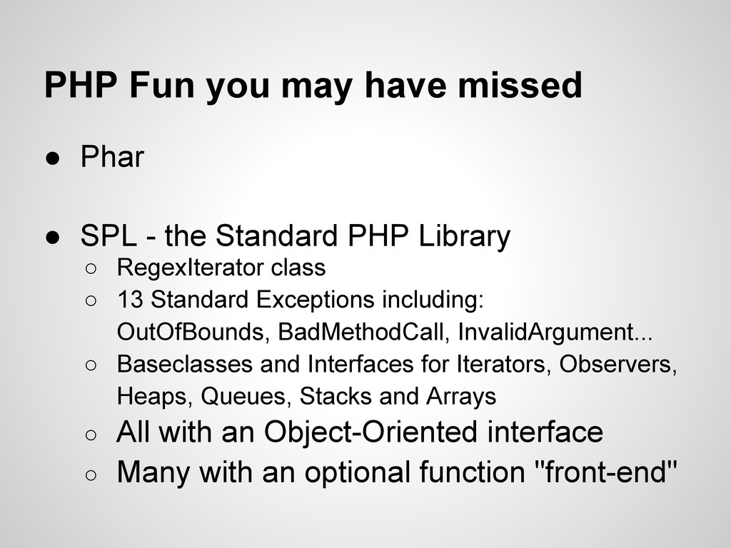 PHP Fun you may have missed ● Phar ● SPL - the ...