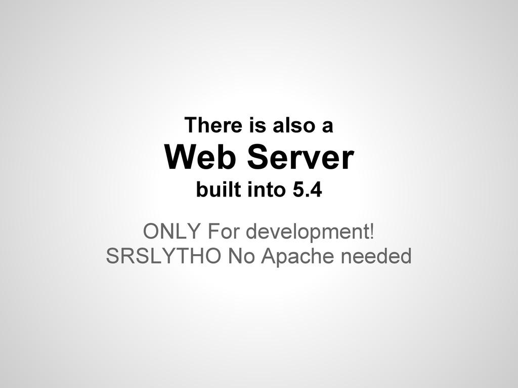 ONLY For development! SRSLYTHO No Apache needed...