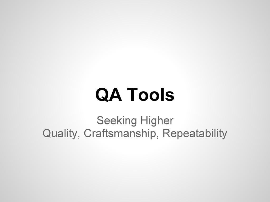 QA Tools Seeking Higher Quality, Craftsmanship,...