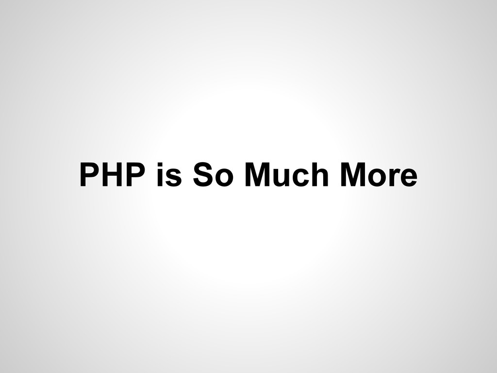 PHP is So Much More
