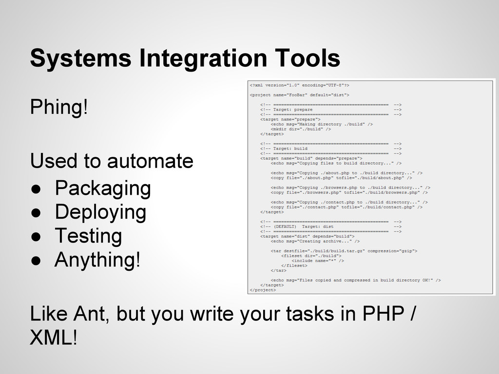 Systems Integration Tools Phing! Used to automa...
