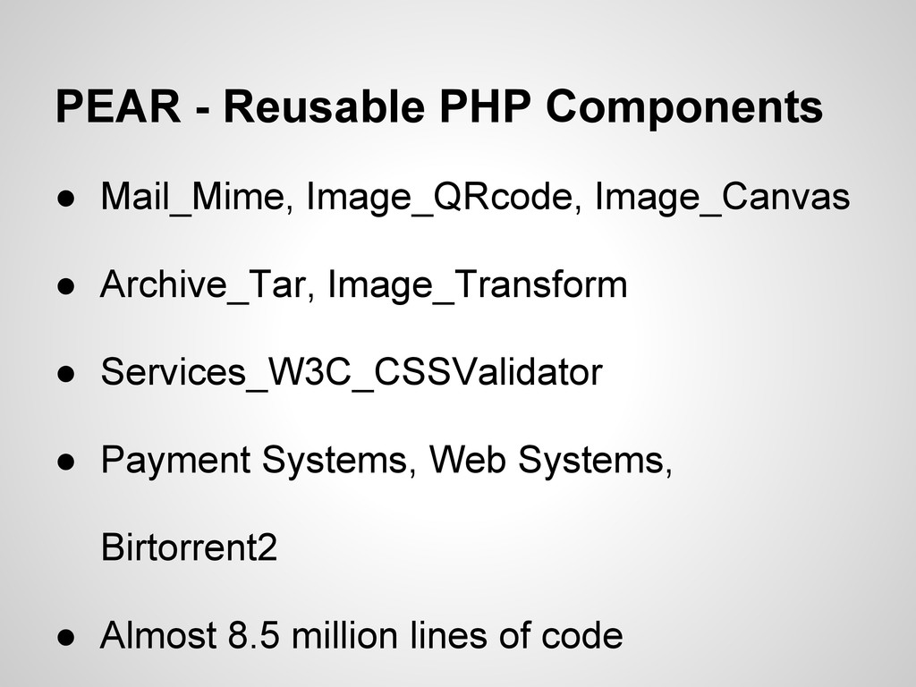 PEAR - Reusable PHP Components ● Mail_Mime, Ima...