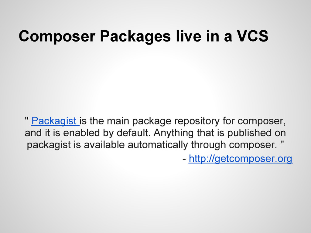"""Composer Packages live in a VCS """" Packagist is ..."""