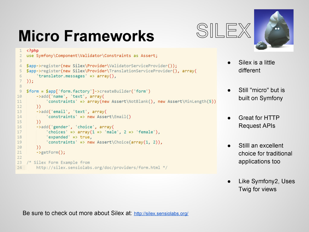 Micro Frameworks ● Silex is a little different ...