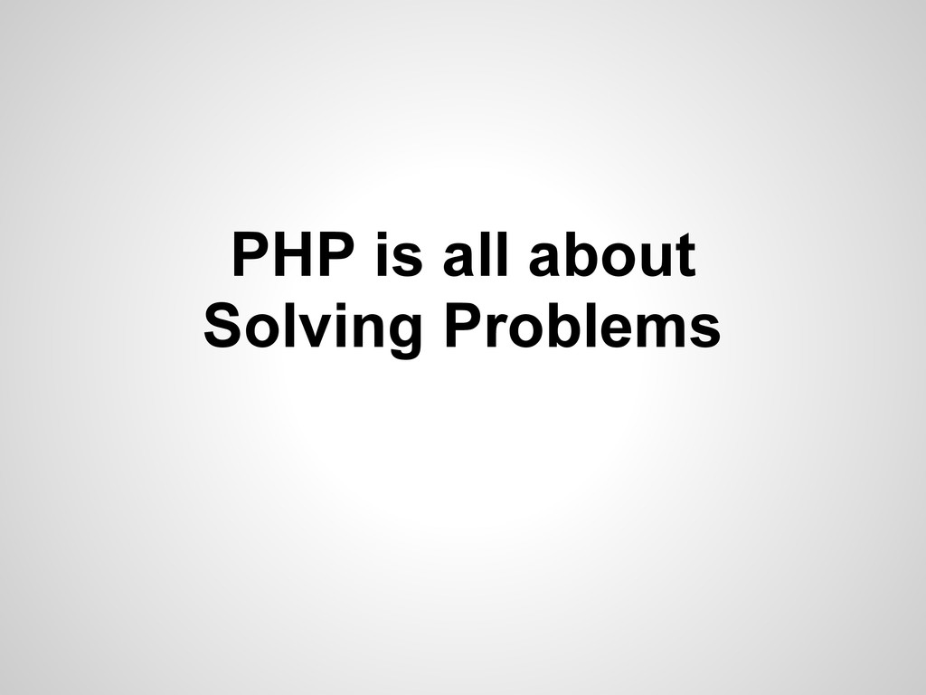 PHP is all about Solving Problems