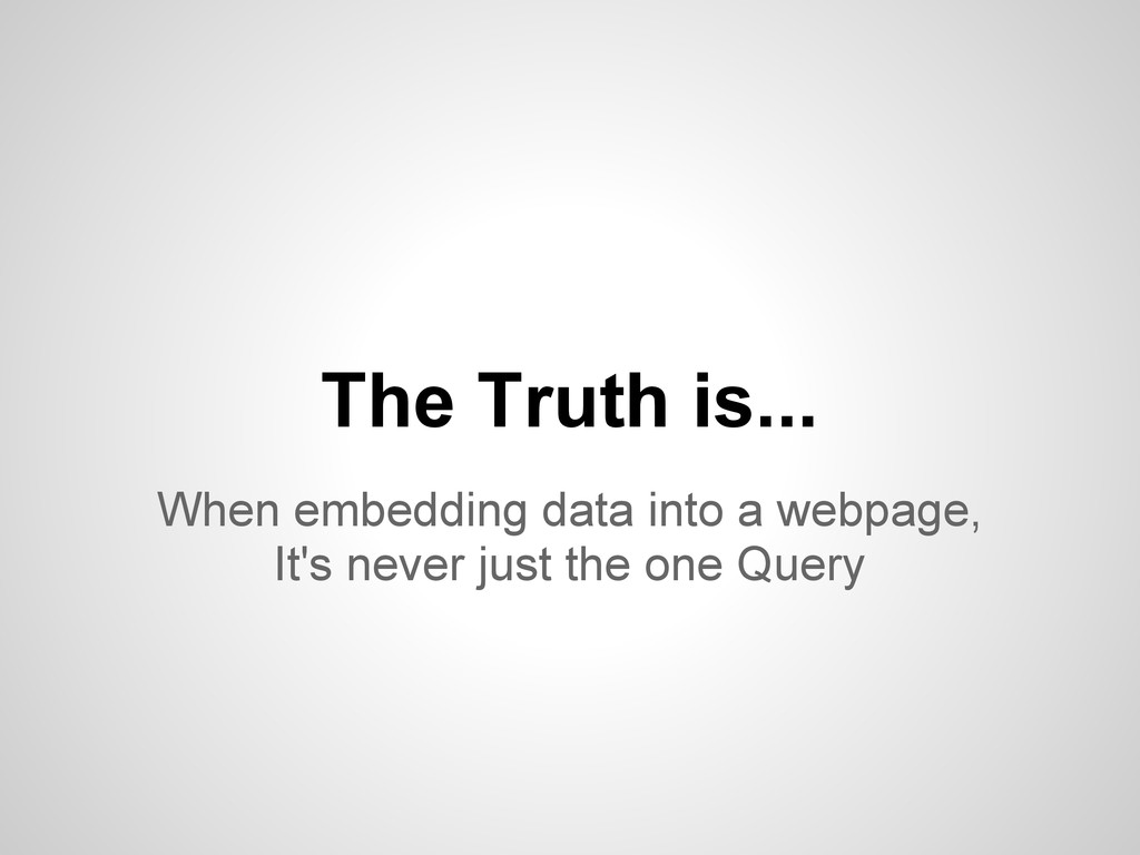 When embedding data into a webpage, It's never ...