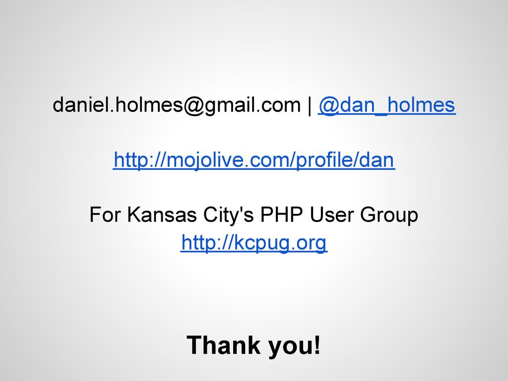 Thank you! daniel.holmes@gmail.com | @dan_holme...
