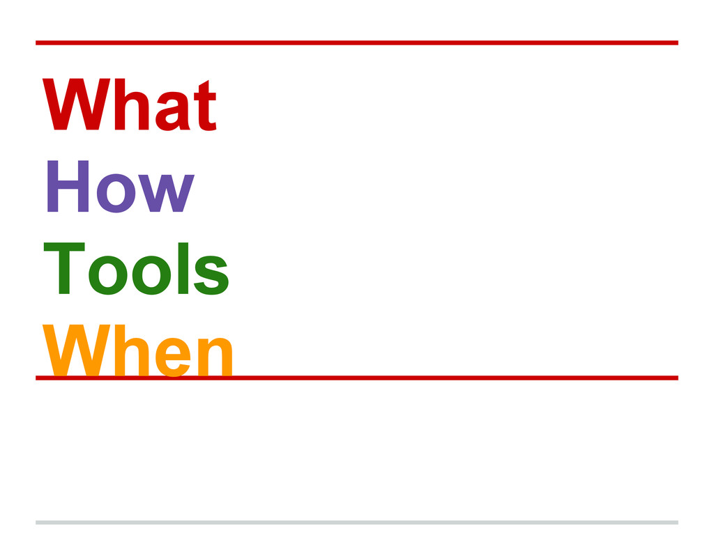 What How Tools When