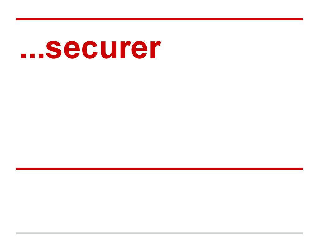 ...securer