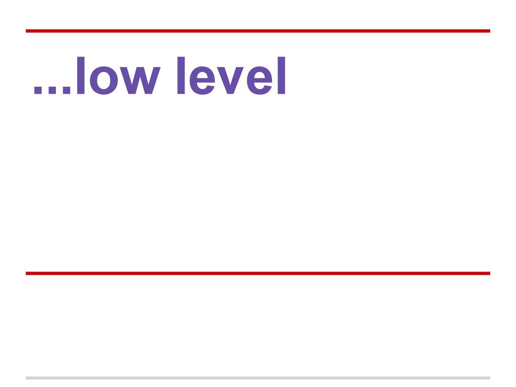...low level