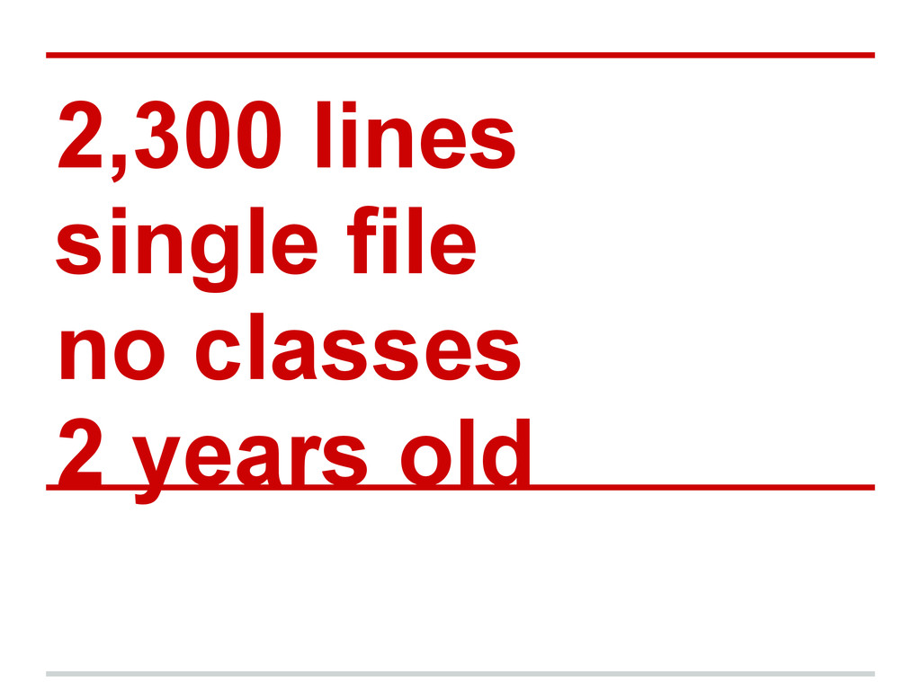 2,300 lines single file no classes 2 years old