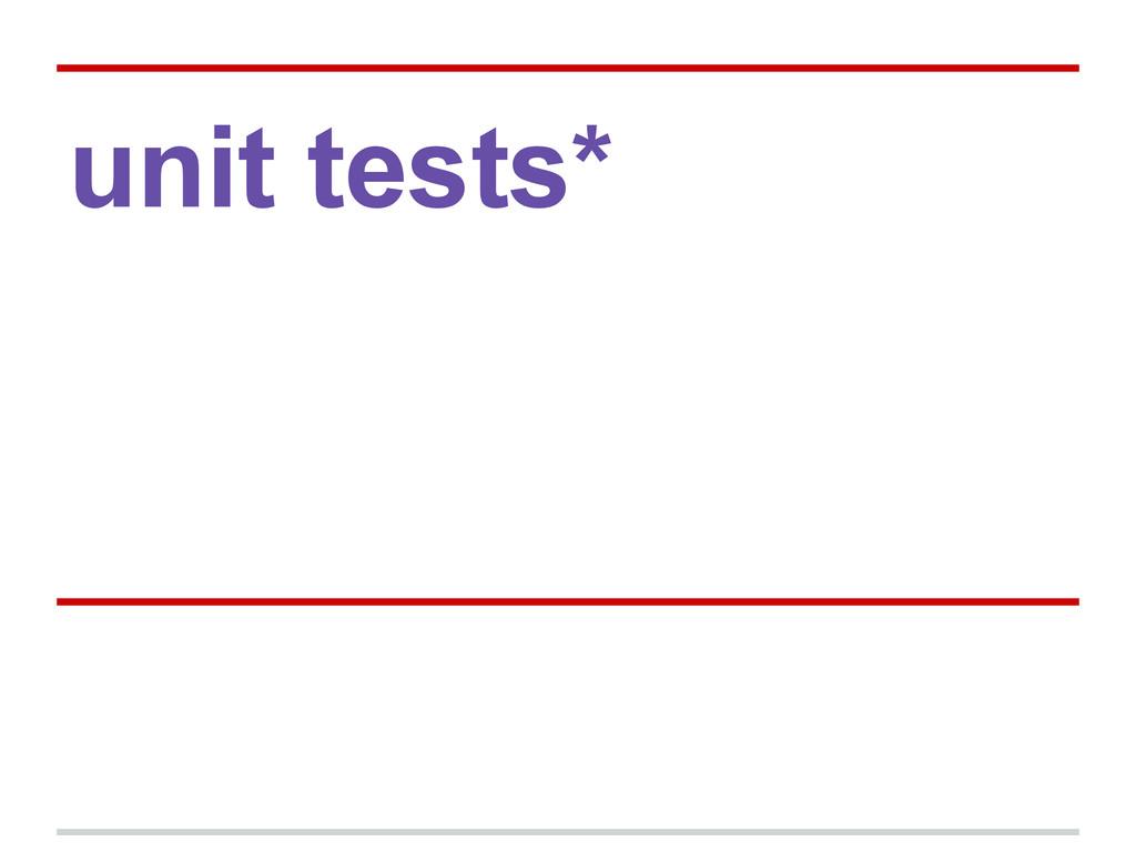 unit tests*
