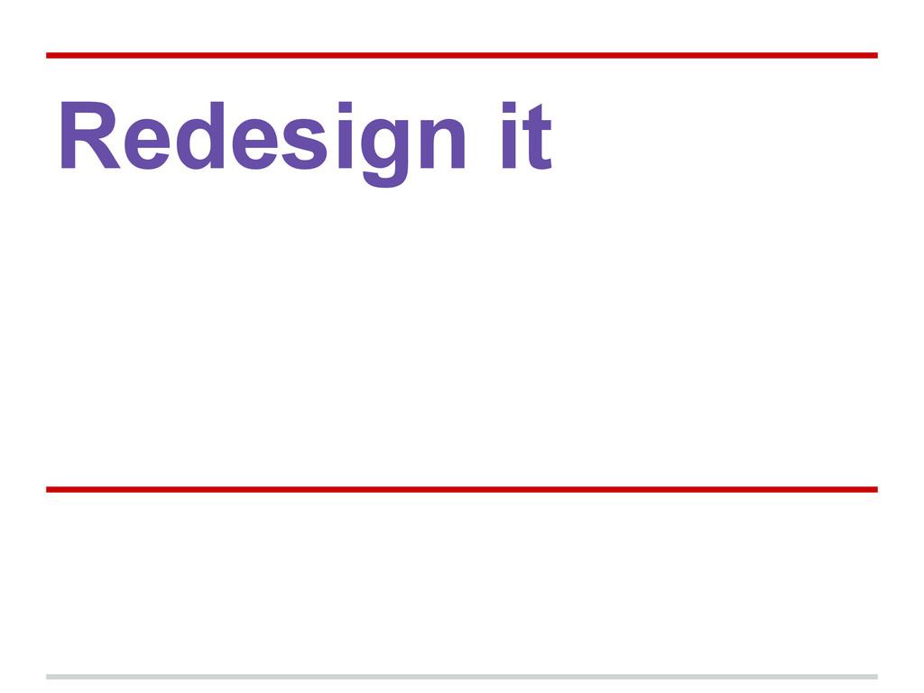Redesign it