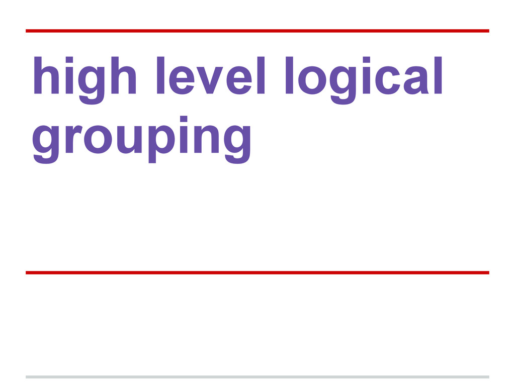 high level logical grouping