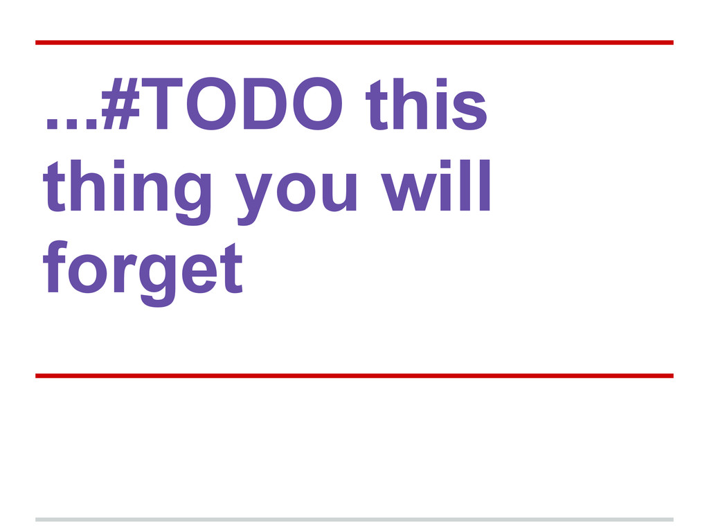 ...#TODO this thing you will forget