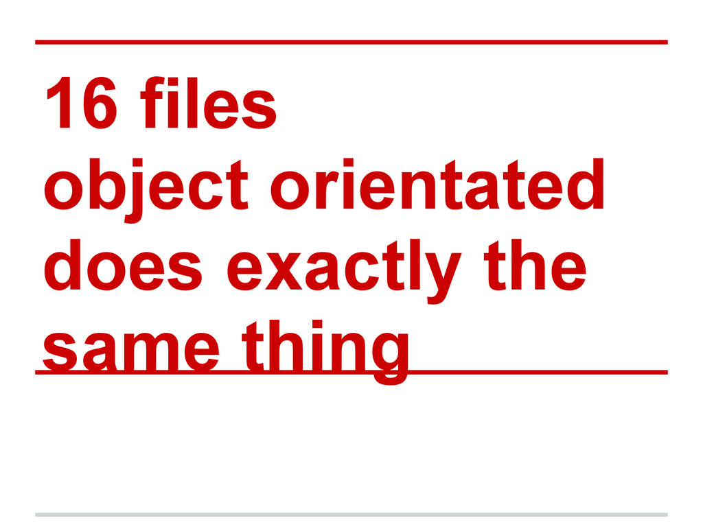 16 files object orientated does exactly the sam...