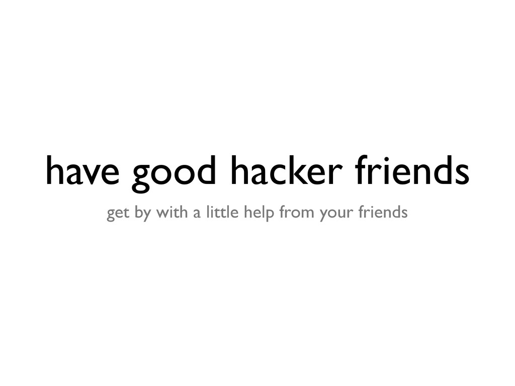 have good hacker friends get by with a little h...