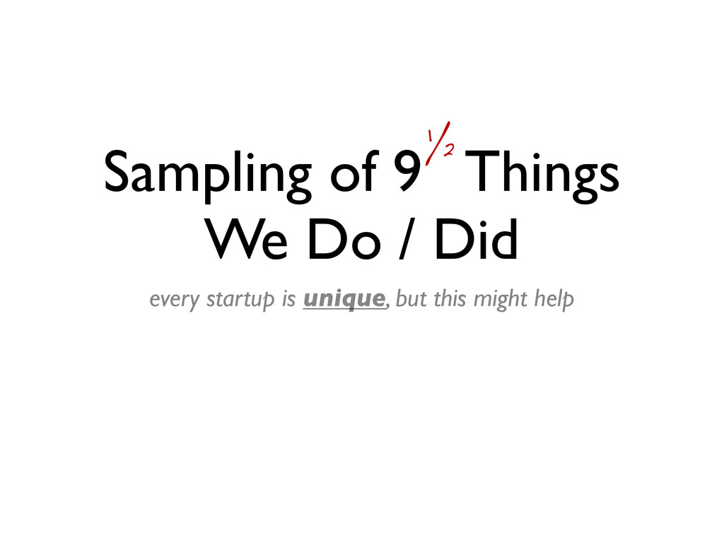 Sampling of 9 Things We Do / Did every startup ...