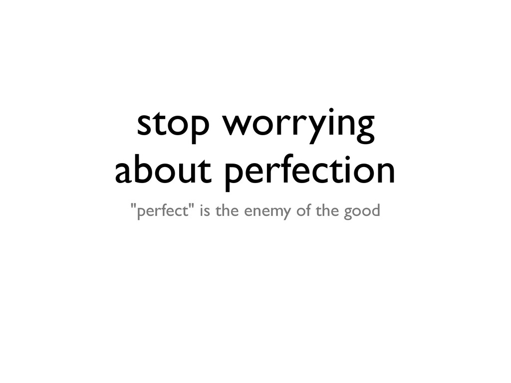 """stop worrying about perfection """"perfect"""" is the..."""