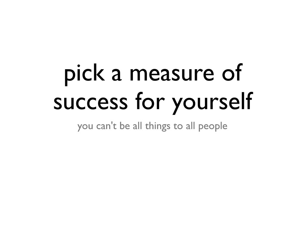 pick a measure of success for yourself you can'...