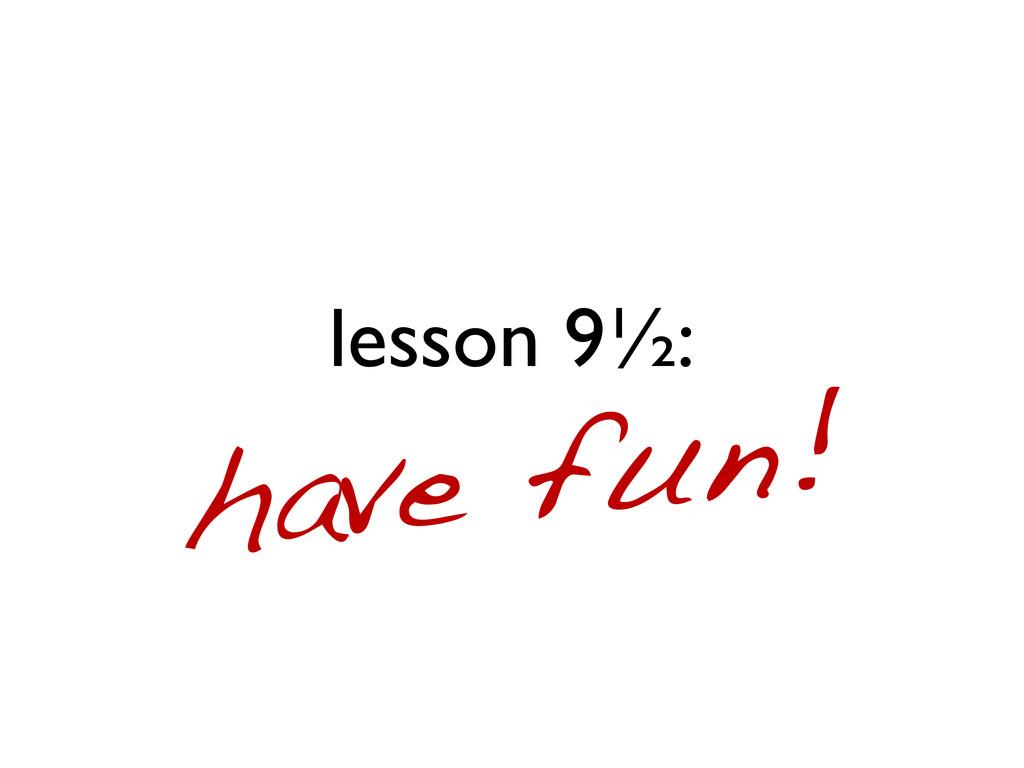 lesson 9½: have fun!