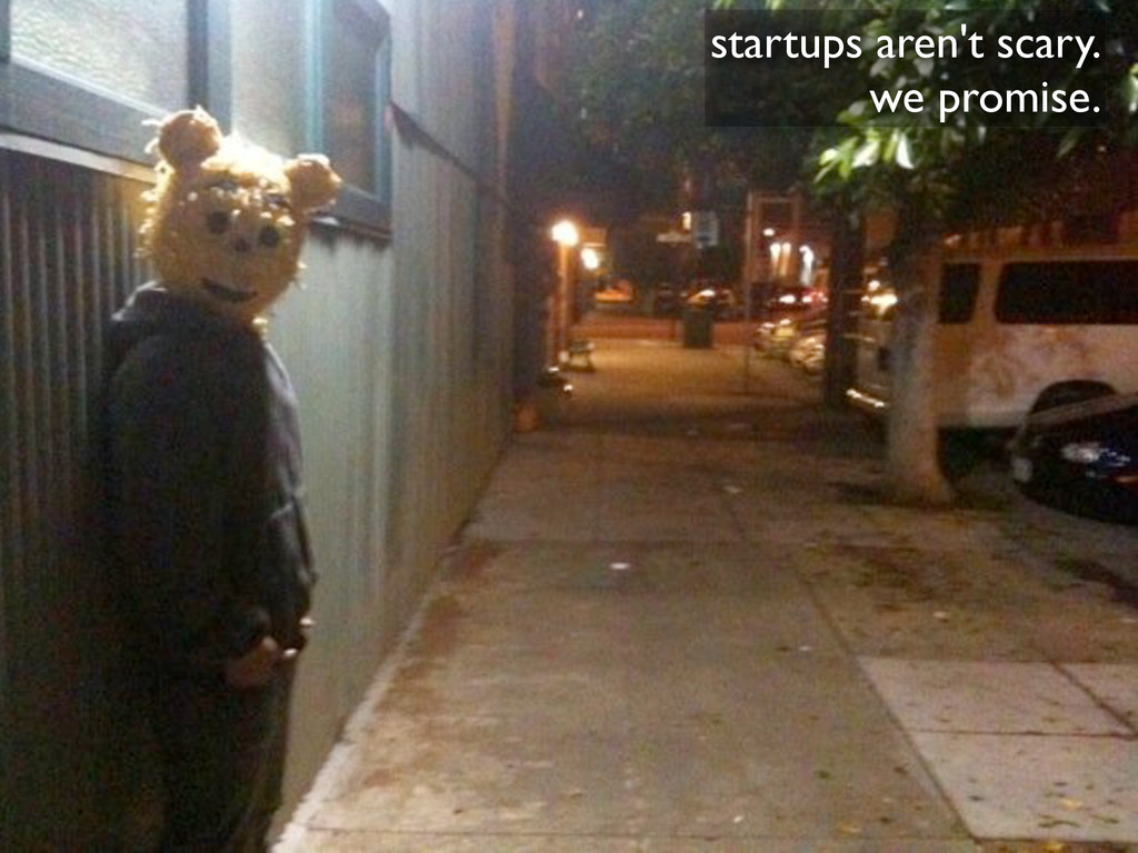 startups aren't scary. we promise.