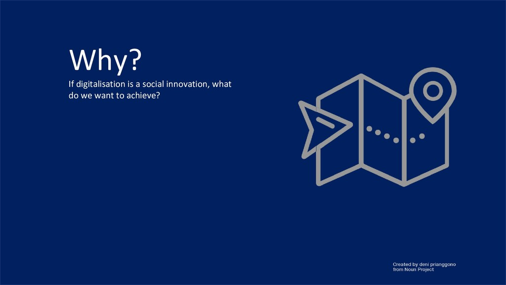 Why? If digitalisation is a social innovation, ...
