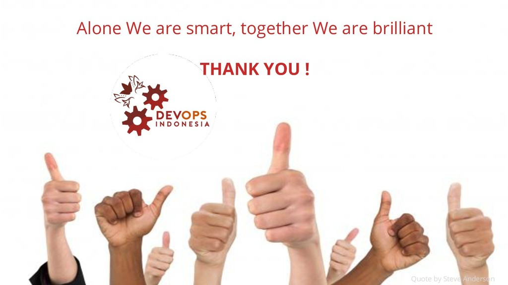 PAGE 29 DEVOPS INDONESIA Alone We are smart, to...
