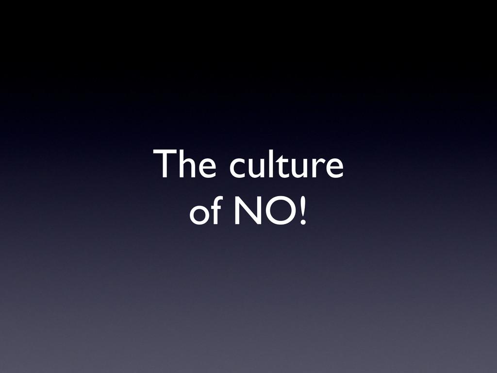 The culture  of NO!