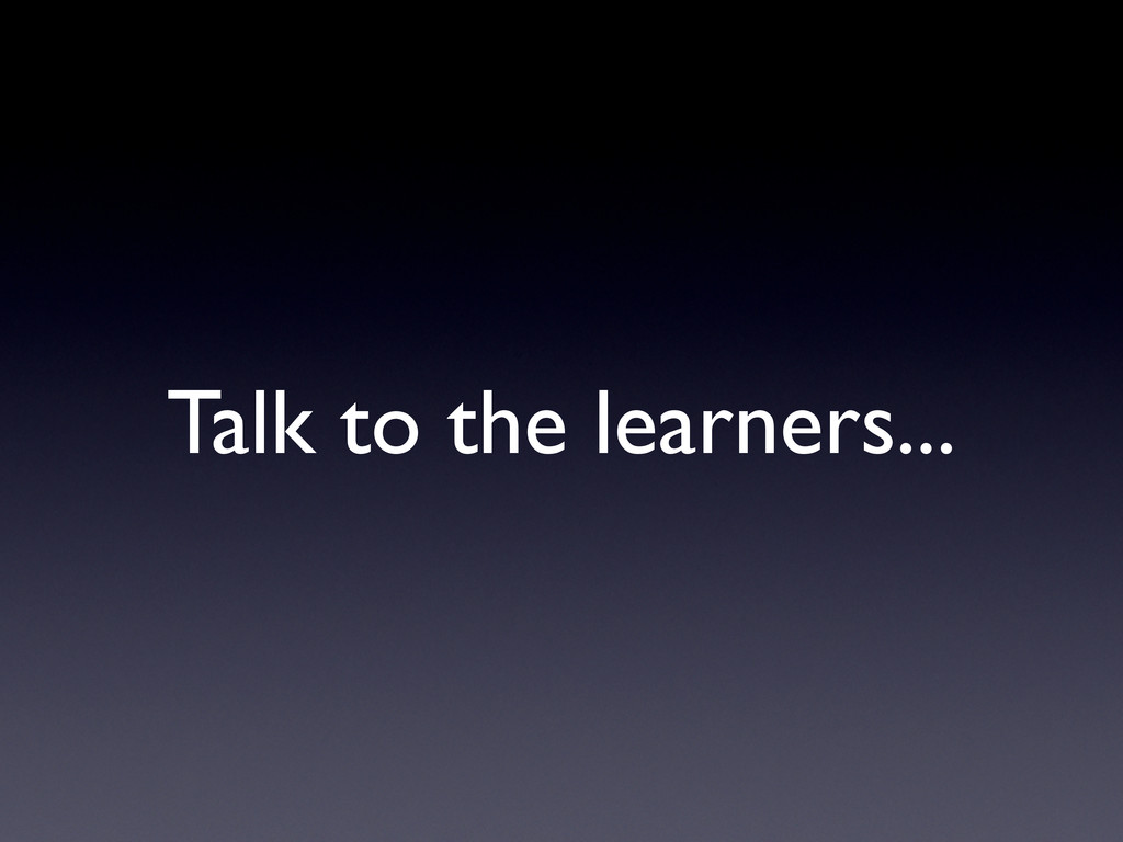 Talk to the learners...
