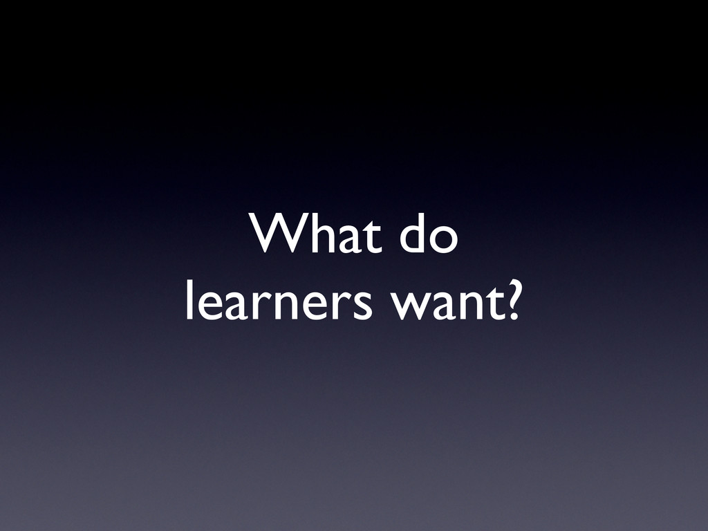 What do  learners want?