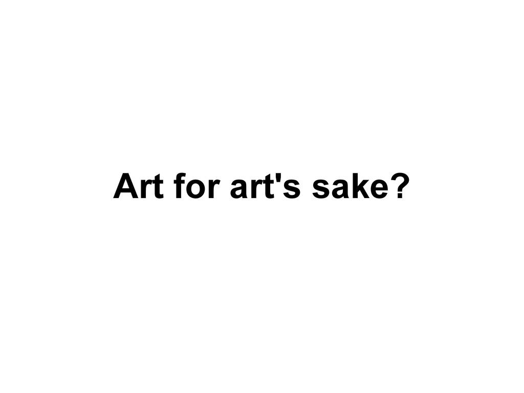Art for art's sake?