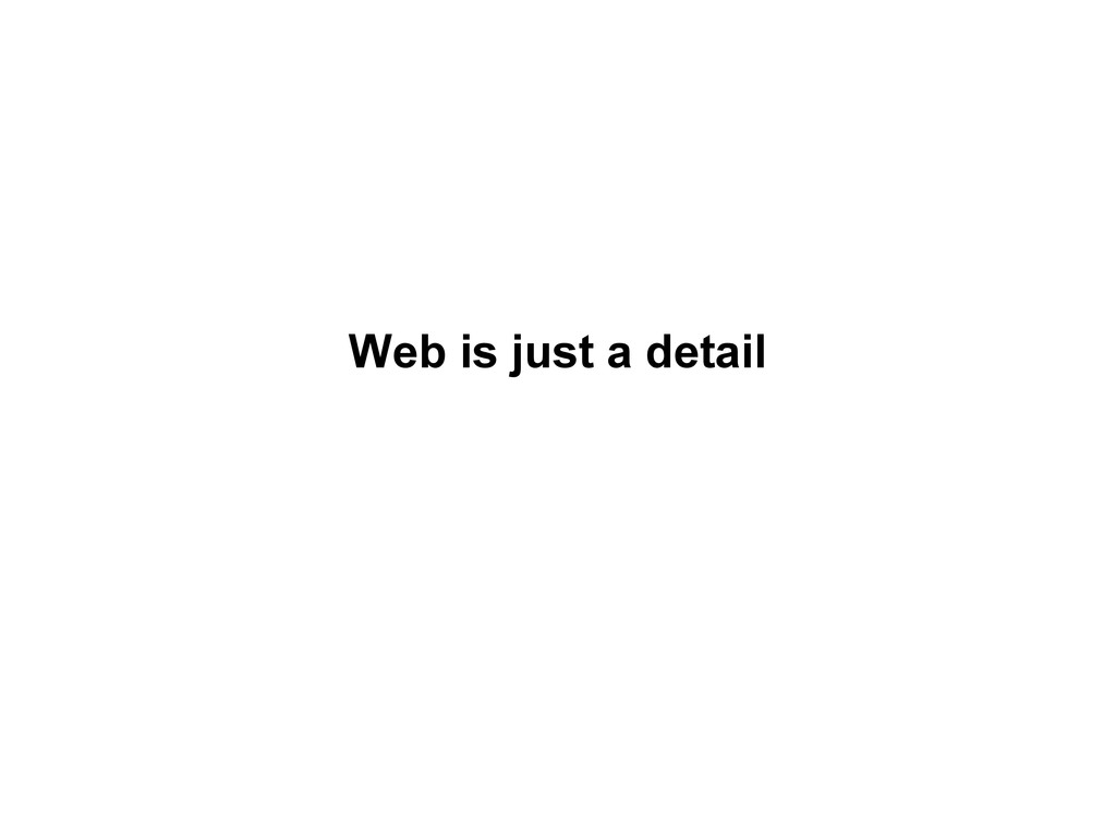 Web is just a detail