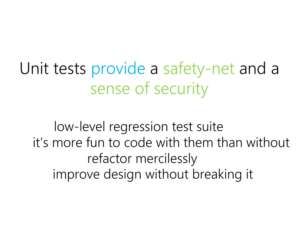 Unit tests provide a safety-net and a sense of ...