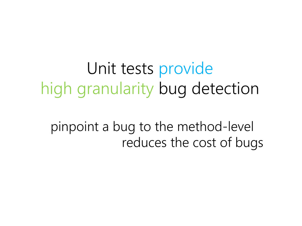 Unit tests provide high granularity bug detecti...