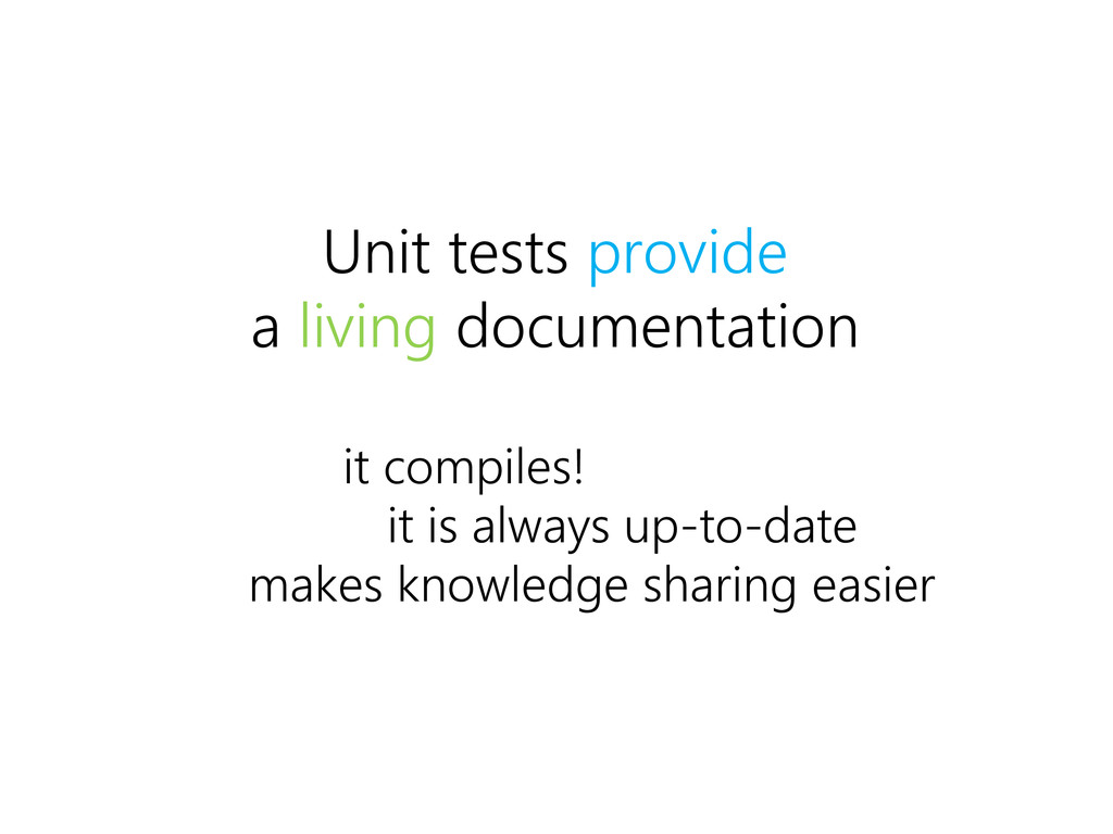 Unit tests provide a living documentation it is...