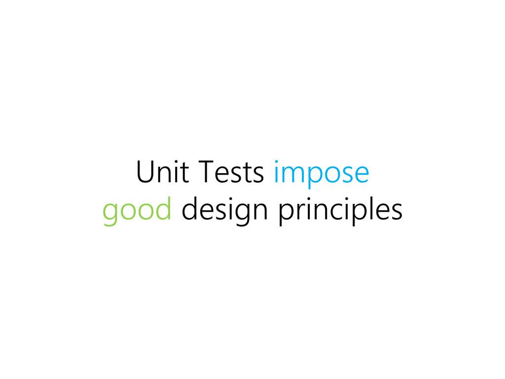 Unit Tests impose good design principles