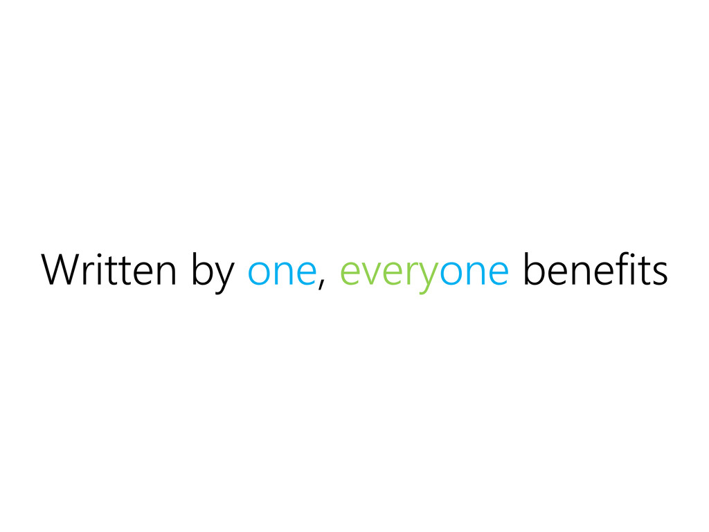 Written by one, everyone benefits