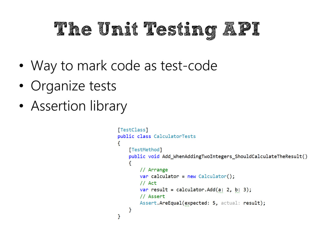 The Unit Testing API • Way to mark code as test...