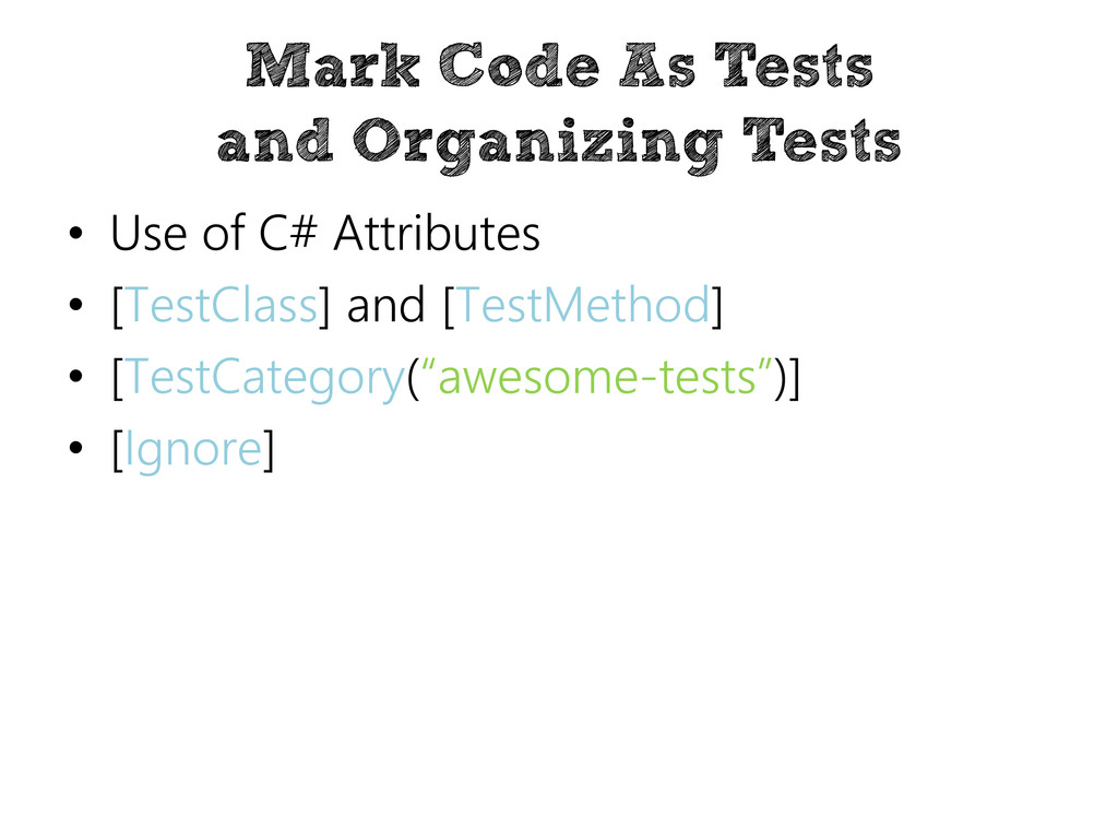 Mark Code As Tests and Organizing Tests • Use o...