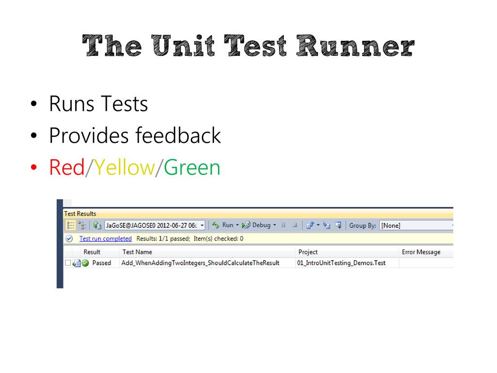 The Unit Test Runner • Runs Tests • Provides fe...