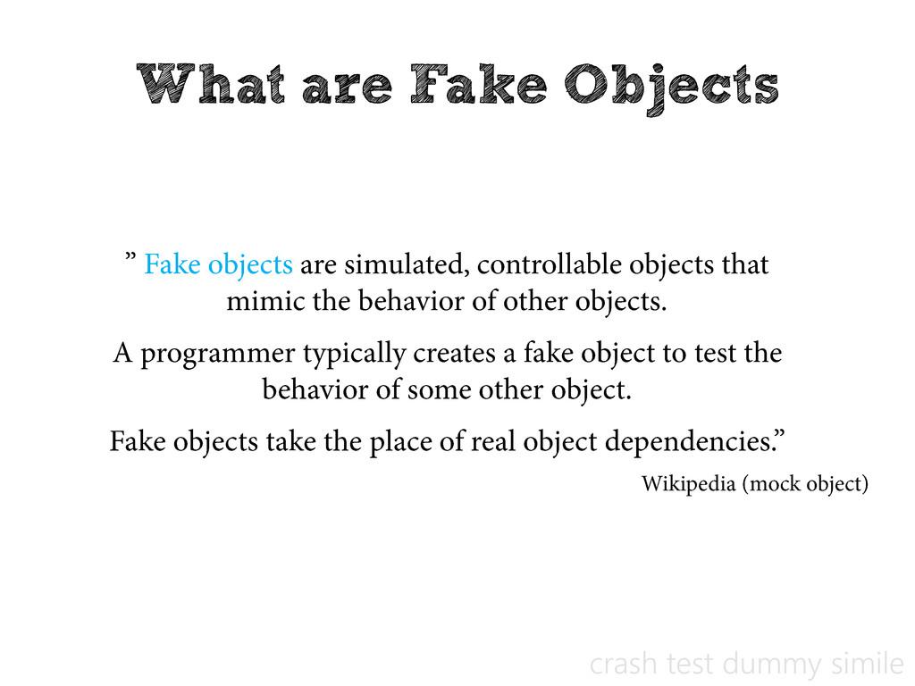 What are Fake Objects crash test dummy simile
