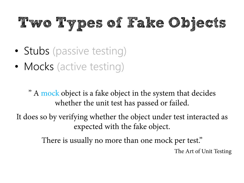Two Types of Fake Objects • Stubs (passive test...