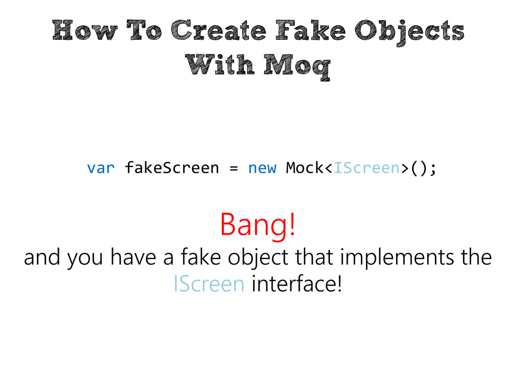 How To Create Fake Objects With Moq Bang! and y...