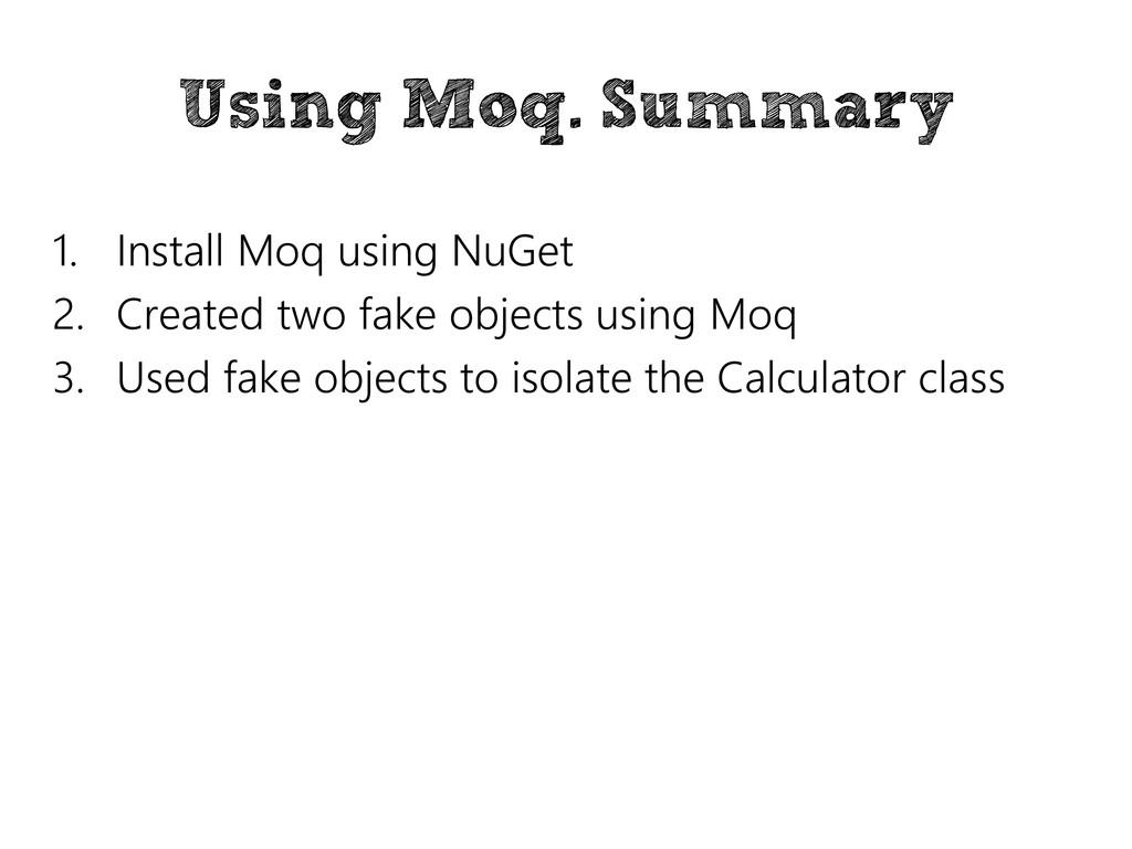 Using Moq. Summary 1. Install Moq using NuGet 2...