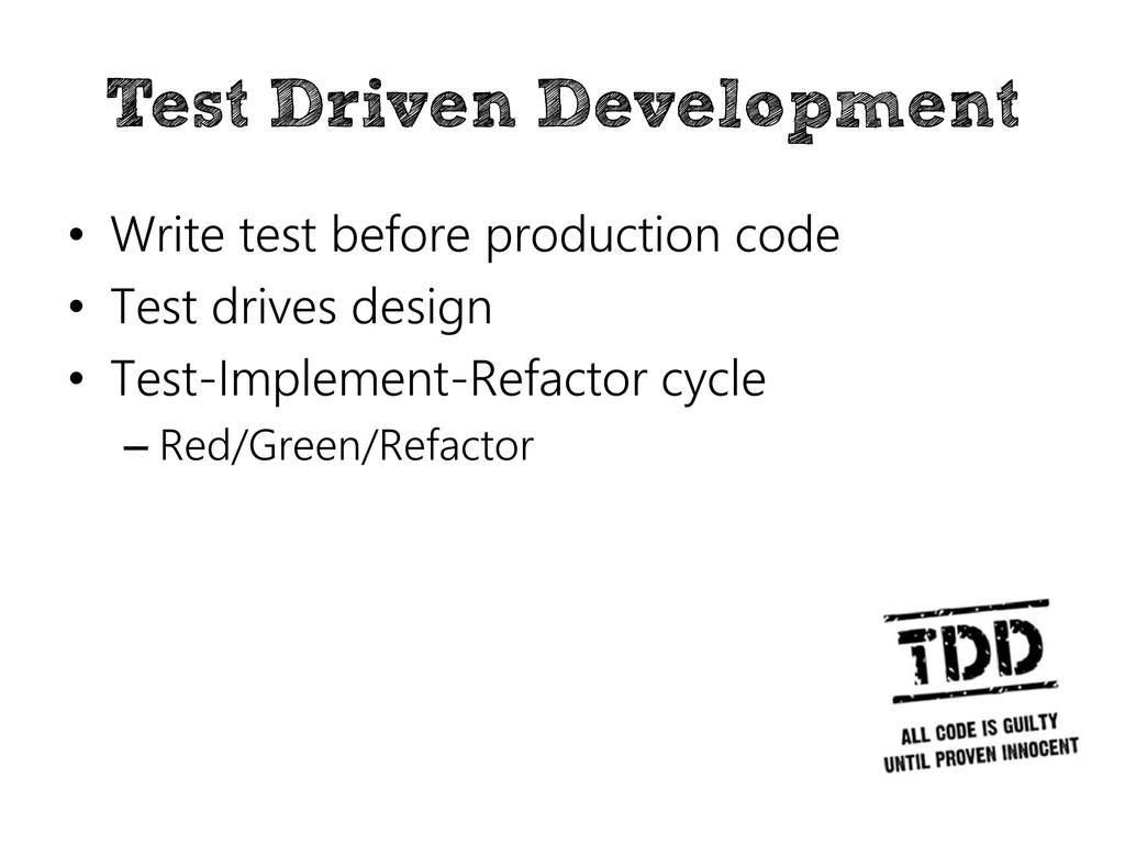 Test Driven Development • Write test before pro...