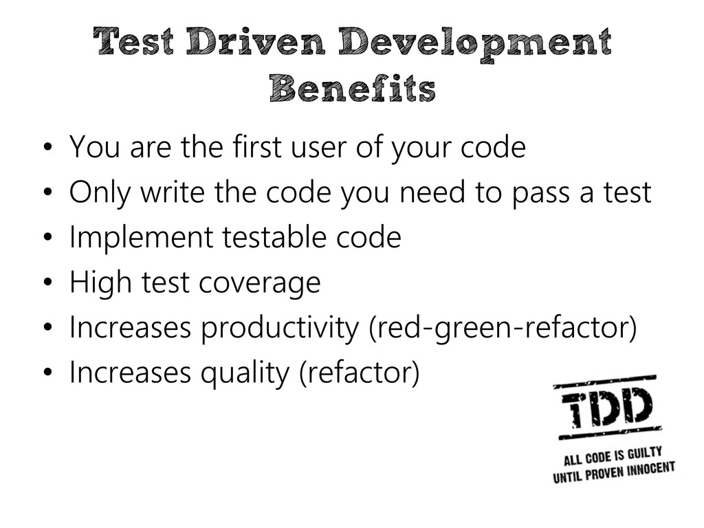 Test Driven Development Benefits • You are the ...