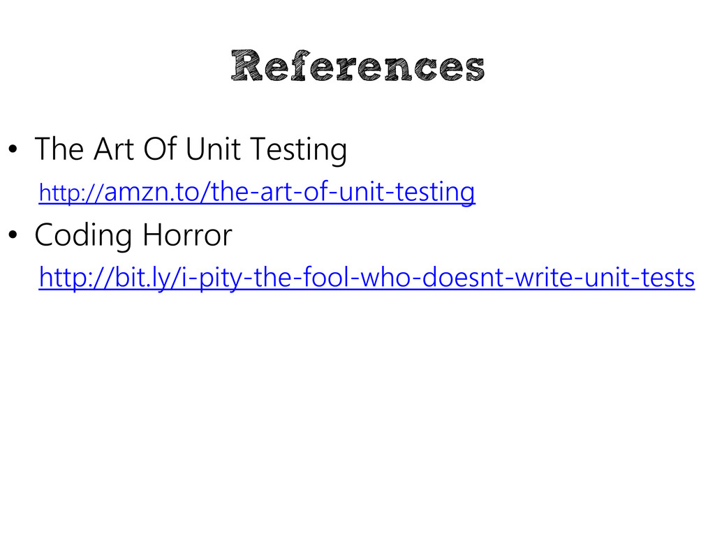 References • The Art Of Unit Testing http://amz...