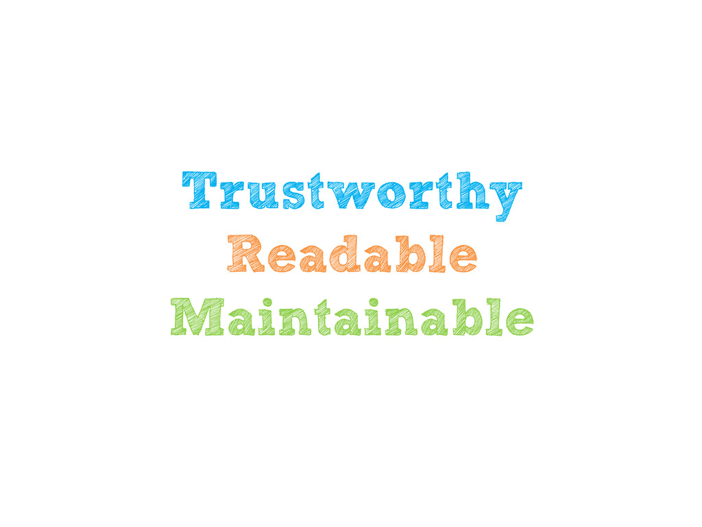 Trustworthy Readable Maintainable